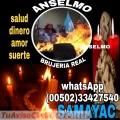 SALUD DINERO Y AMOR, NO FRACASE MÁS GANE Y TRIUNFE BRUJO ANSELMO (00502) 33427540