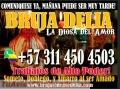 BRUJA DELIA RECONOCIDA POR GRANDES TRABAJOS +573114504503 COMUNÍCATE YA MISMO